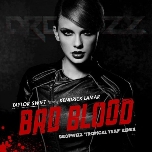 Dropwizz: Bad Blood ('Tropical Trap' Remix)