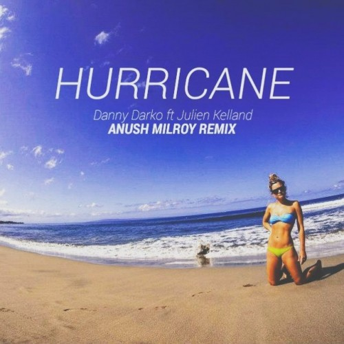 Danny Darko – Hurricane ft Julien Kelland (Anush Milroy Remix)