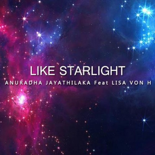 Anuradha Jayathilaka Feat Lisa Von H – Like Starlight