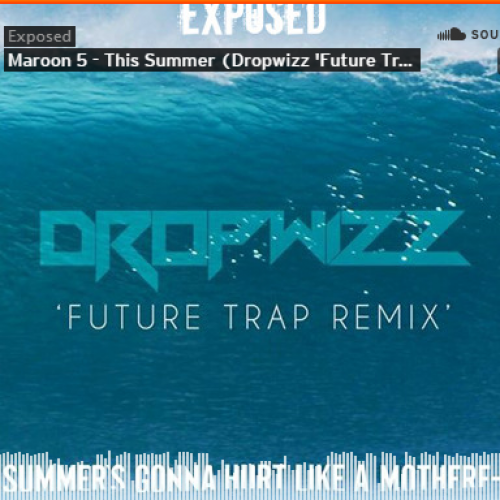 Dropwizz: Maroon 5 – This Summer ('Future Trap' Remix)