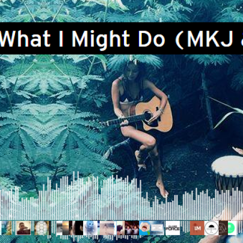 Mandeh & GuitK – What I Might Do (MKJ & Eightfold Remix)