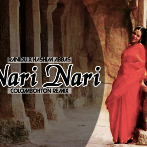 Ranidu X Hashim Abbas – Nari Nari (Ranidu's Colombohton Remix)