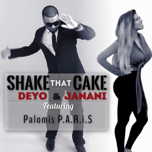 Deyo & Janani. Featuring Palomis P.A.R.i.S – Shake That Cake