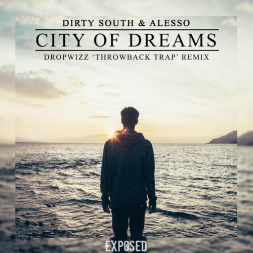 Dropwizz – Dirty South & Alesso – City Of Dreams ('Throwback Trap' Remix)