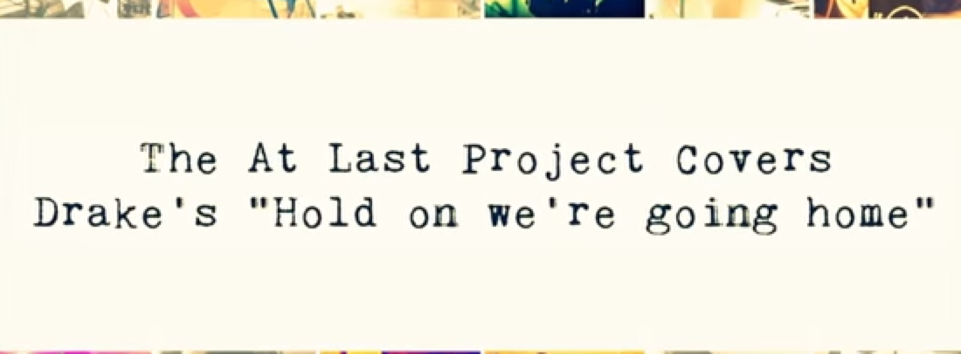 At Last Project – Hold On We're Going Home (cover)