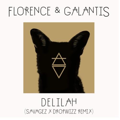 ℱlorence & Galantis – Delilah (Savagez x Dropwizz Remix)