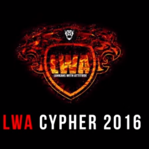 LWA CYPHER 2016 (Lankans With Attitude)