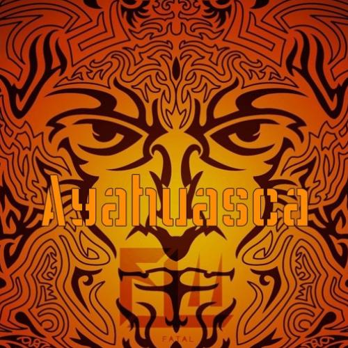 FATAL – Ayahuasca (FIYAH)