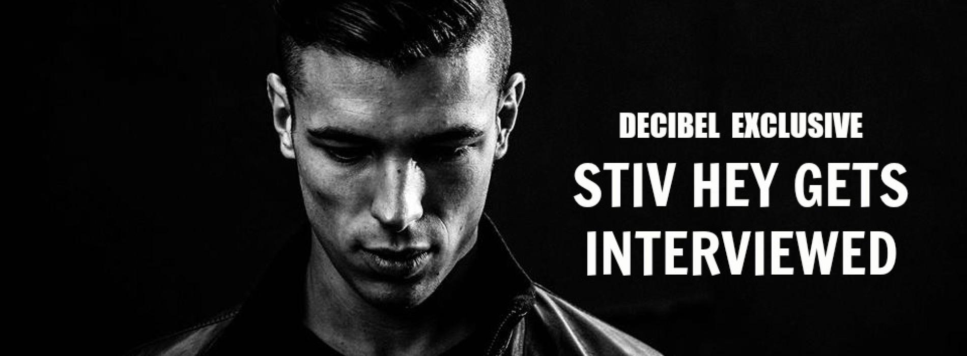 Decibel Exclusive: Stiv Hey