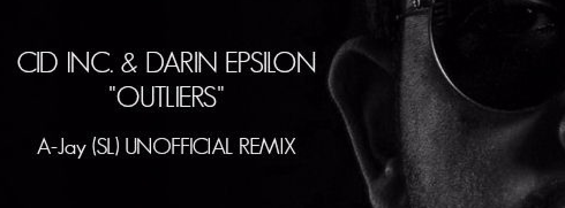 A-Jay : Cid Inc. & Darin Epsilon – Outliers (Unofficial Remix)