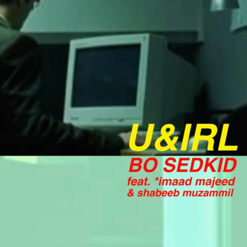 Bo Sedkid Ft *imaad majeed & Shabeeb Muzammil – U & IRL