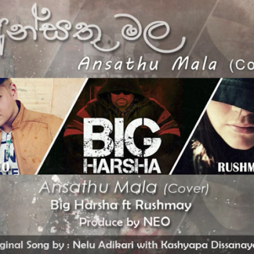 Big Harsha Ft Rushmay  – Ansathu Mala (Cover)