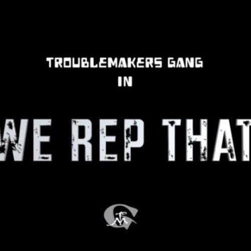 TroubleMakers Gang – We Rep That