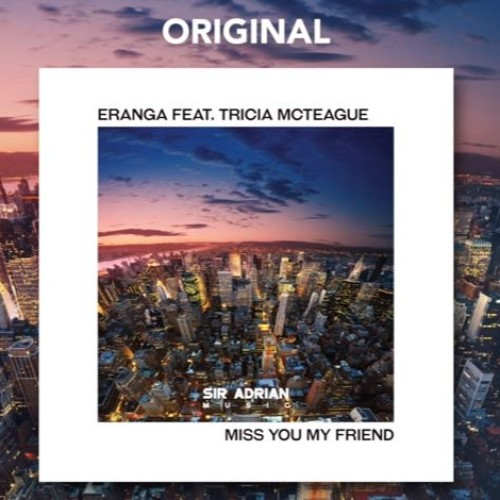 Eranga Ft Tricia McTeague – Miss You My Friend (Original)