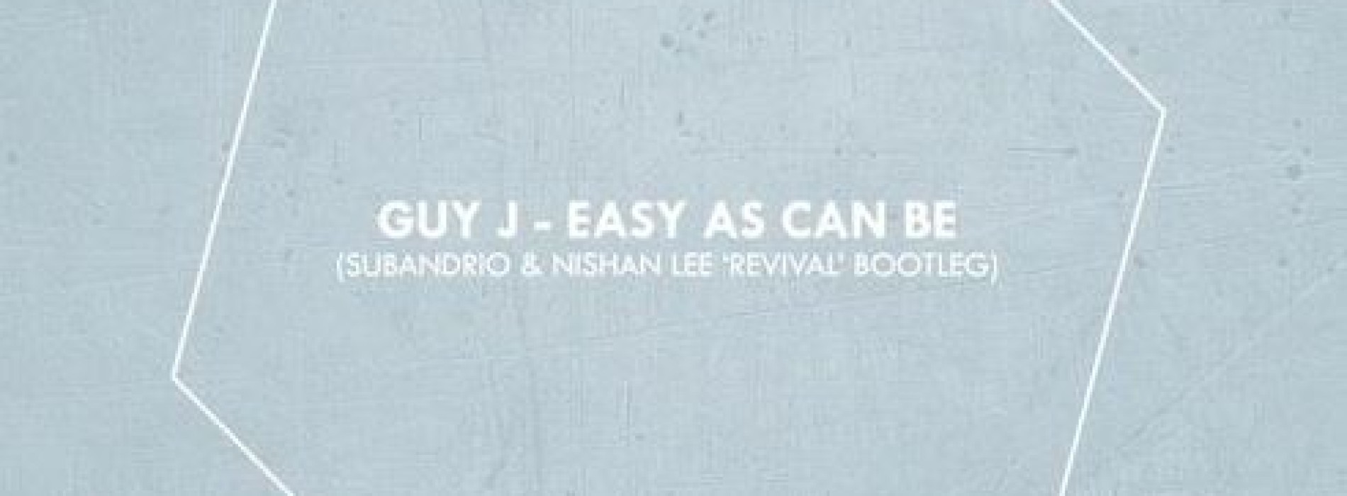 Guy J – Easy As Can Be (Subandrio & Nishan Lee 'Revival' Bootleg)
