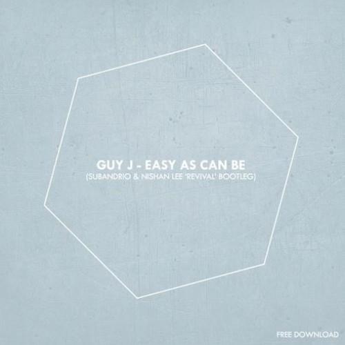 Guy J – Easy As Can Be (Subandrio & Nishan Lee 'Revival' Bootleg)