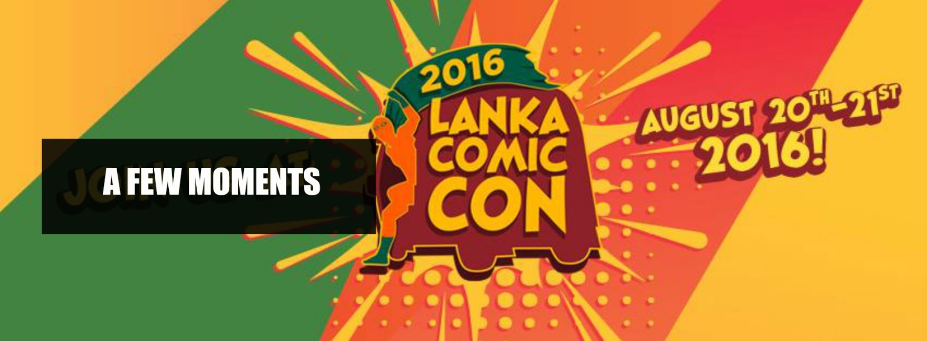Lanka Comic Con 2016 (A Few Moments)