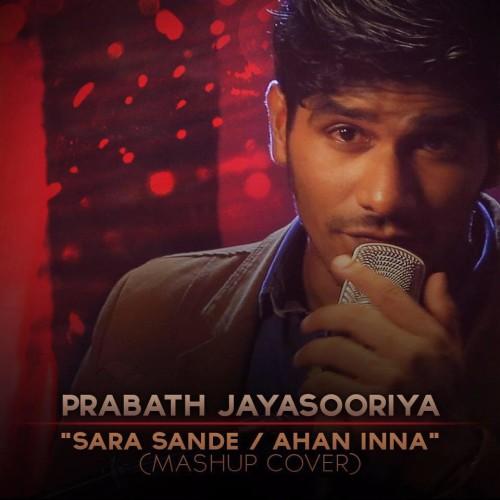 Prabath Jayasooriya : Sara Sande / Ahan Inna