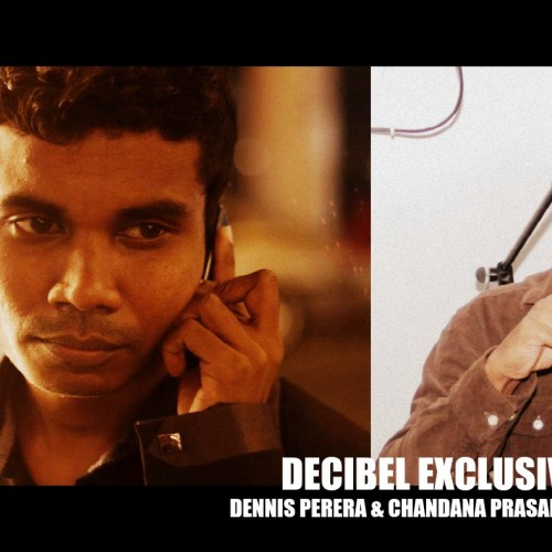 Decibel Exclusive : Dennis Perera & Chandana Prasanna