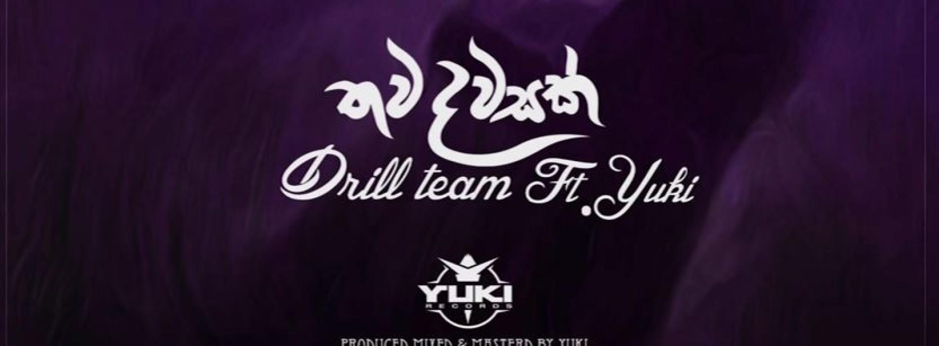 Drill Team ft. Yuki – Thawa Dawasak (තව දවසක් )