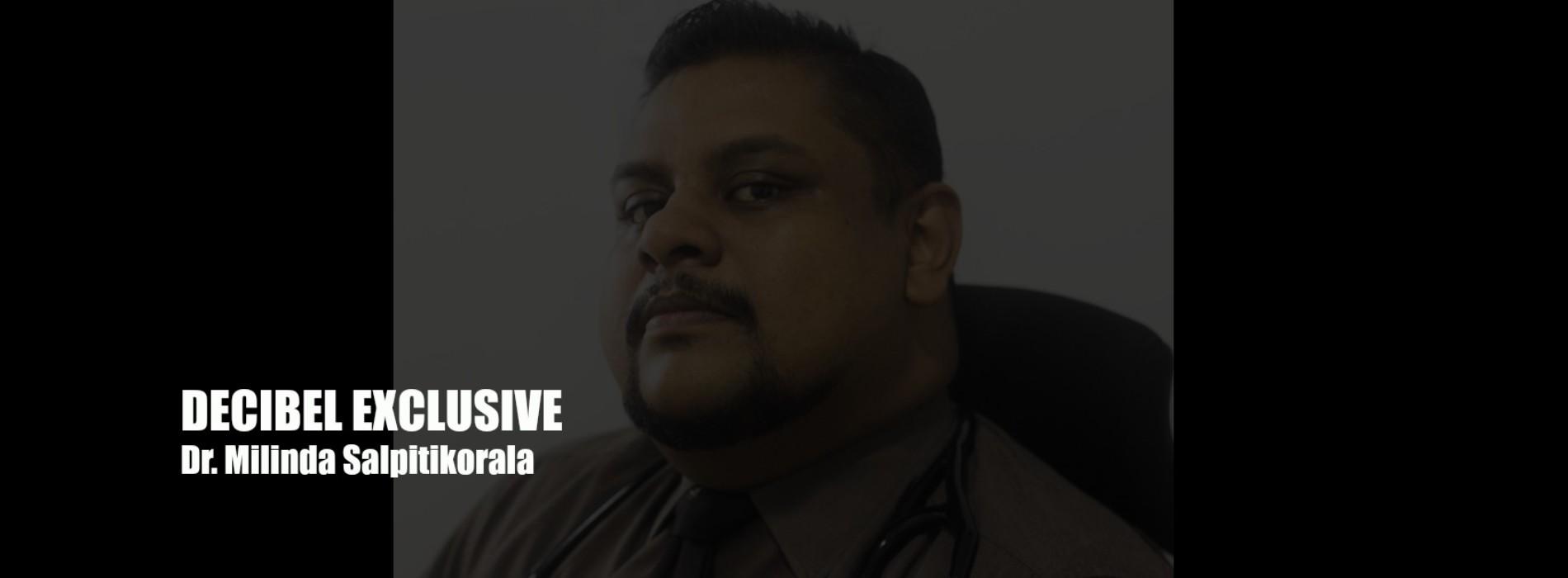 Decibel Exclusive : Dr. Milinda Salpitikorala