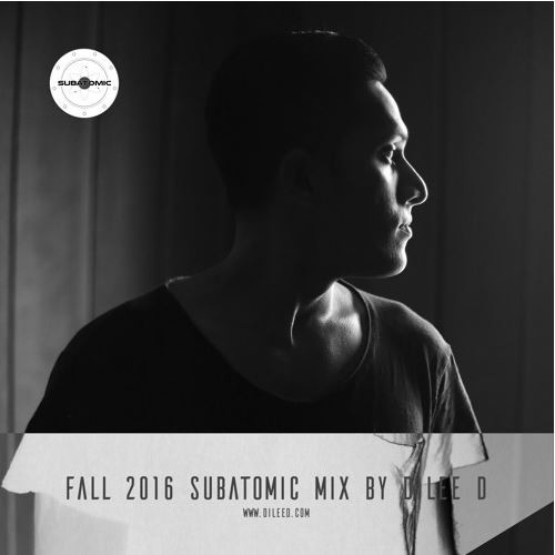 Dilee D – Fall 2016 Subatomic Mix