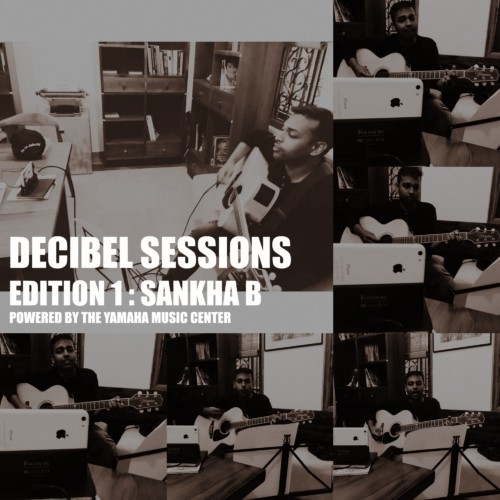 Decibel Sessions # 1 : Sankha B