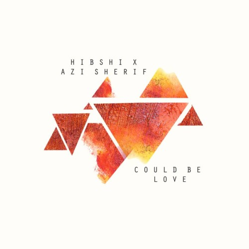Hibshi X Azi Sherif – Could Be Love