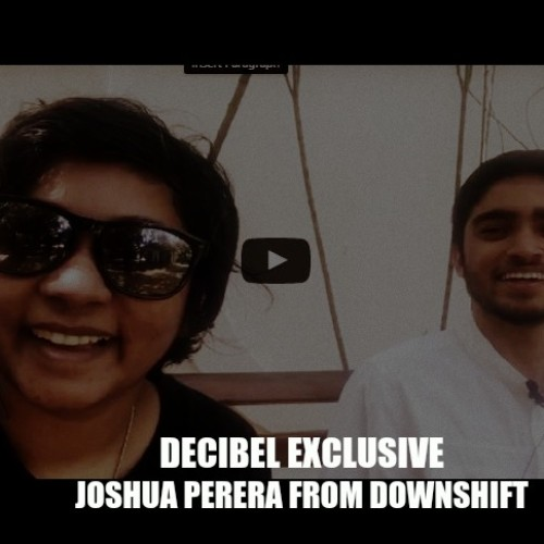 Decibel Exclusive : Joshua Perera From Downshift