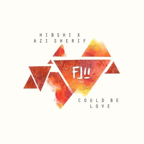 Hibshi X Azi Sherif – Could Be Love (FATAL Official Remix)