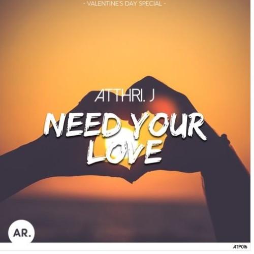 Atthri. J – Need Your Love