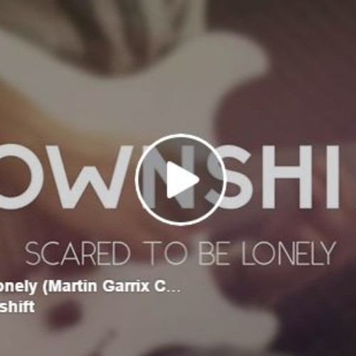 Downshift – Scared To Be Lonely