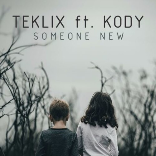 Teklix Ft. Kody – Someone New (Original Mix)