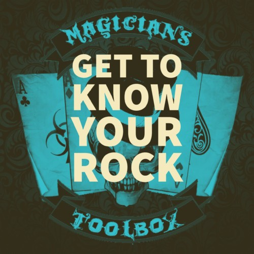 Get To Know Your Rock : Magicians ToolBox