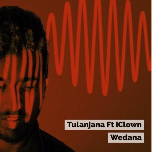 Tulanjana Ft iClown – Wedana