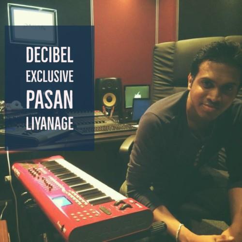 Decibel Exclusive : Pasan Liyanage