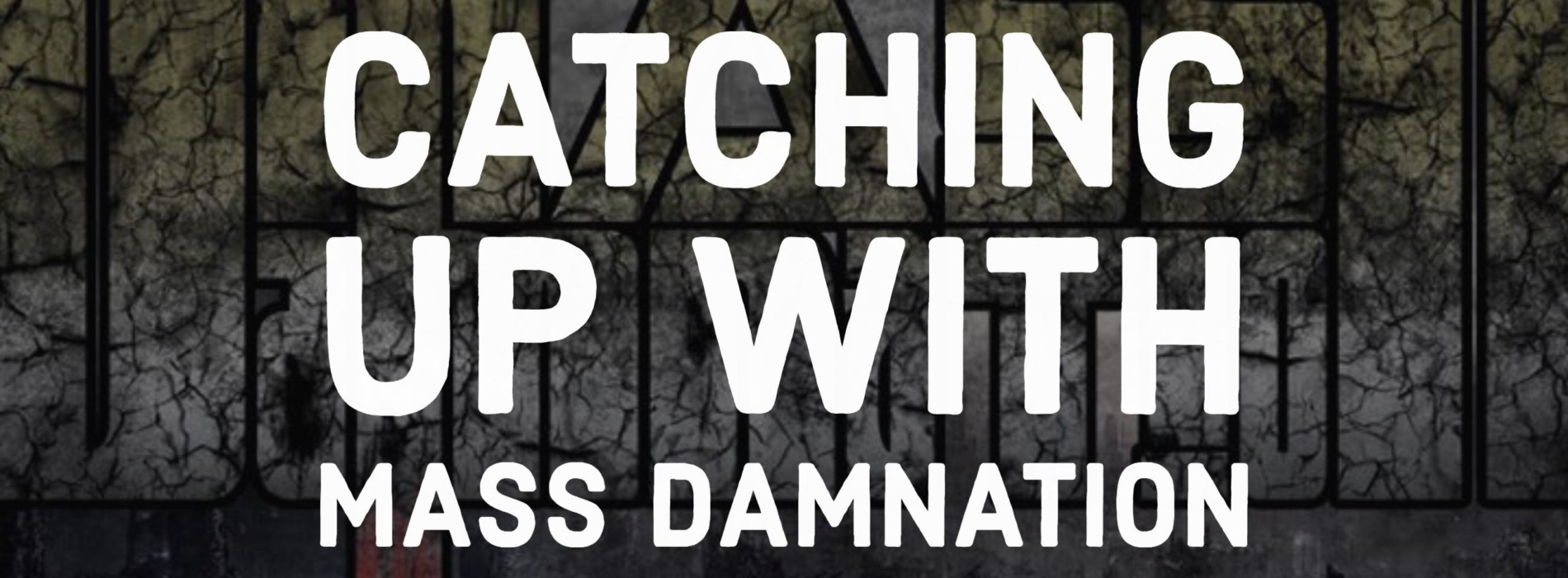 Catching Up With Mass Damnation Before MSR