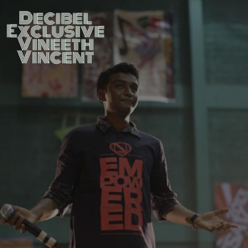Decibel Exclusive : Vineeth Vincent