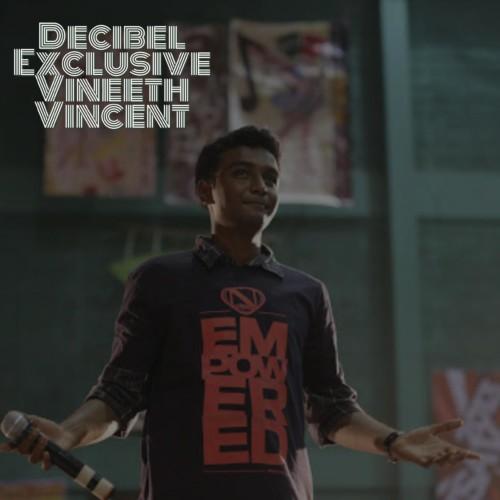 Decibel Exclusive : Vineeth Vincent
