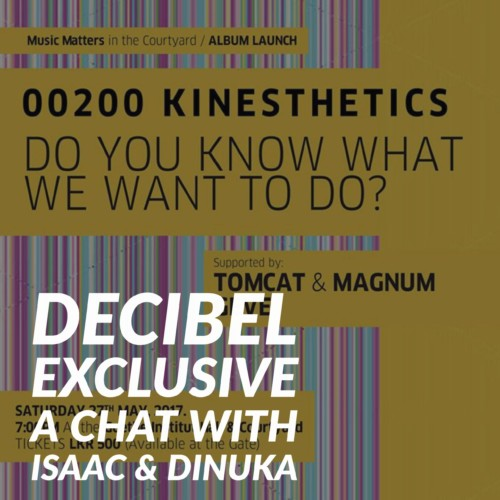 Decibel Exclusive : A Chat With 00200 Kinesthetics (Isaac & Dinuka)