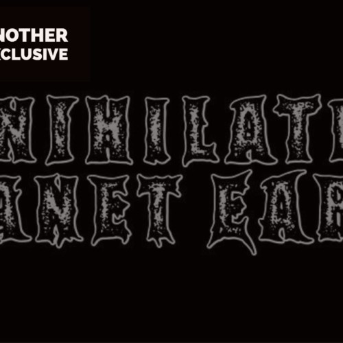 Decibel Exclusive : Annihilation Planet Earth