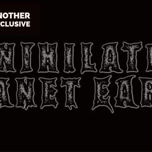 Decibel Exclusive : Annihilation Planet Earth