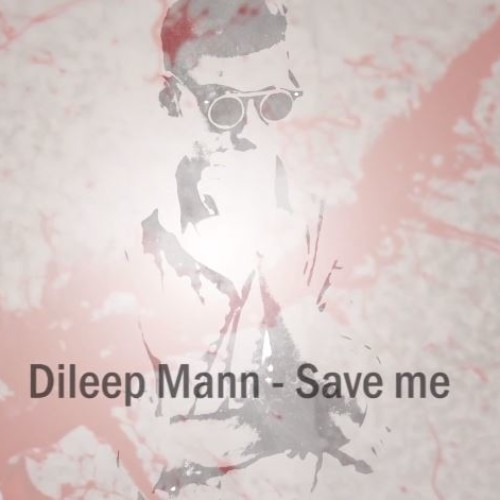 Dileep Mann – Save Me