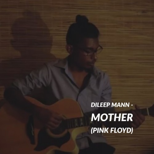 Dileep Mann – Mother ( Pink Floyd )