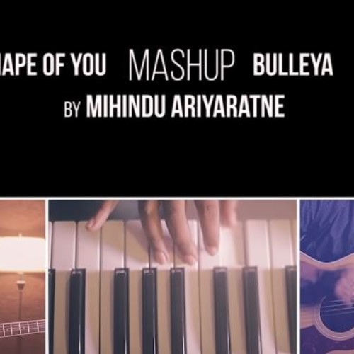 Mihindu Ariyaratne – Shape of You | Bulleya (MashUp)