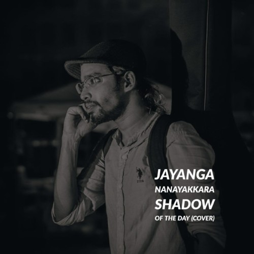 Jayanga Nanayakkara : Shadow Of The Day (cover)