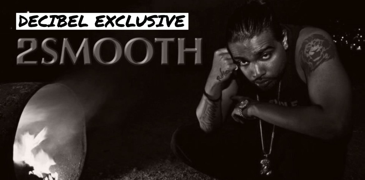 Decibel Exclusive : Rapper 2Smooth