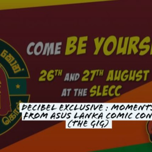 Decibel Exclusive : Moments From Lanka Comic Con (The Gig)