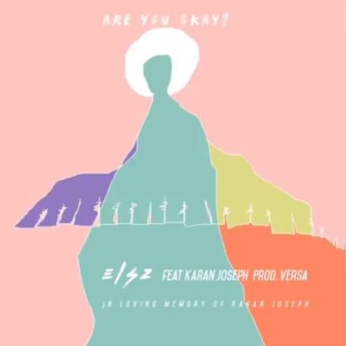 Elsz Ft Karan Joseph- Are You Okay? [prod. Versa]