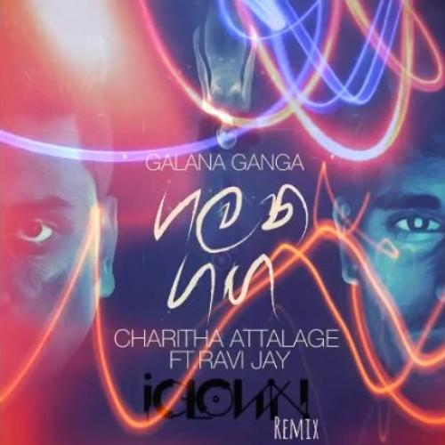 Charitha Attalage Ft Ravi Jay – Galana Ganga (iClown Remix)